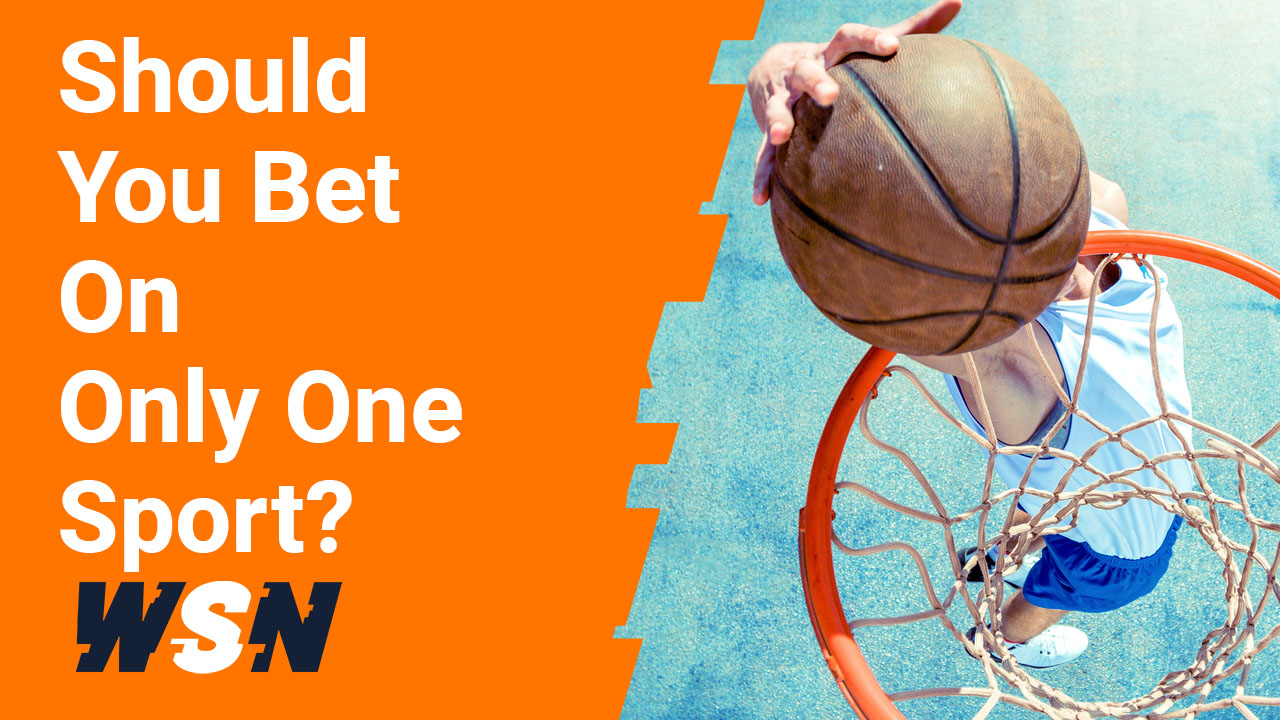 7 Reasons Why Sports Bettors Should Bet On A Single Sport